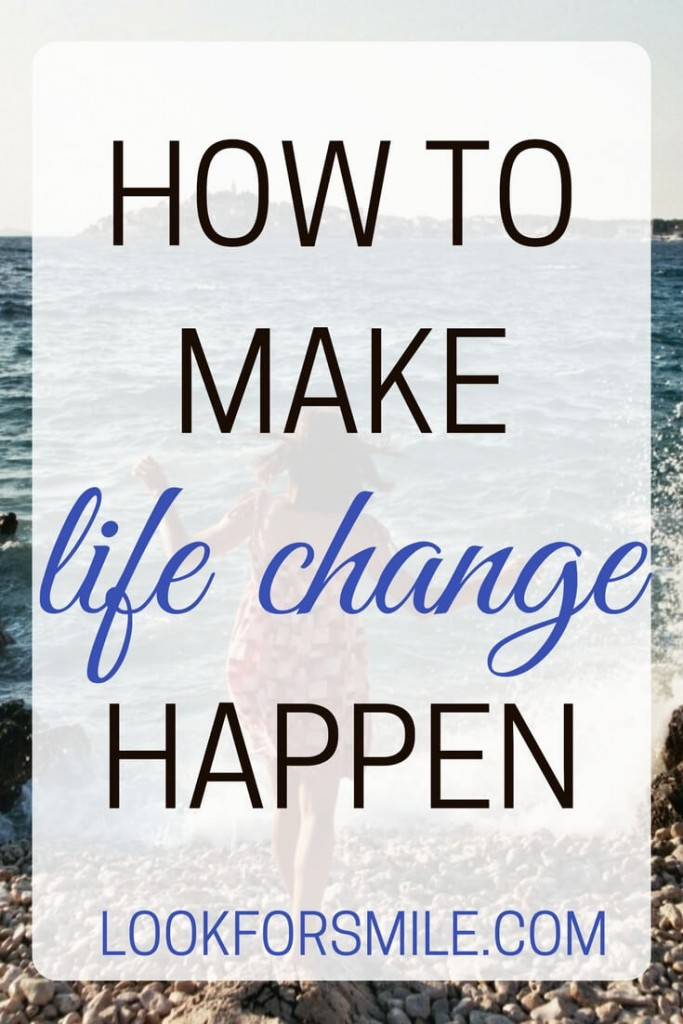 how to make life change happen - blog - Lookforsmile.com
