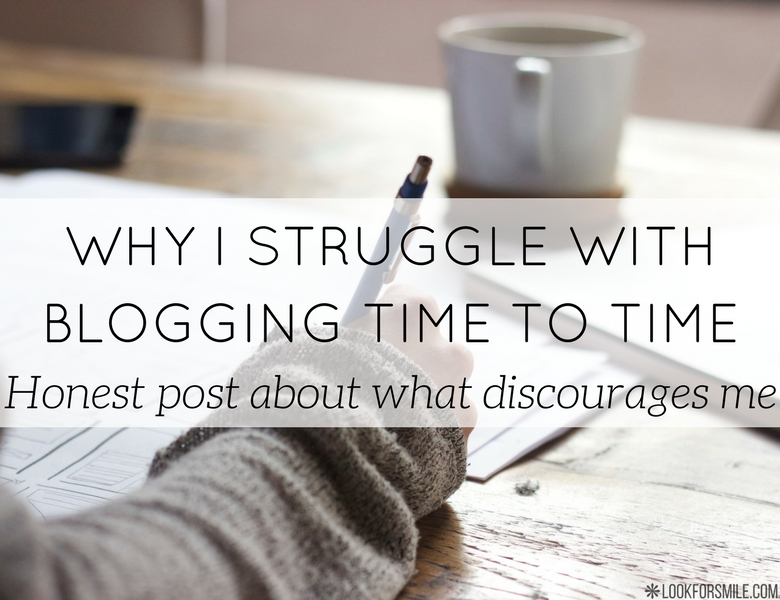 Why I struggle with blogging time to time - blog - Lookforsmile.com