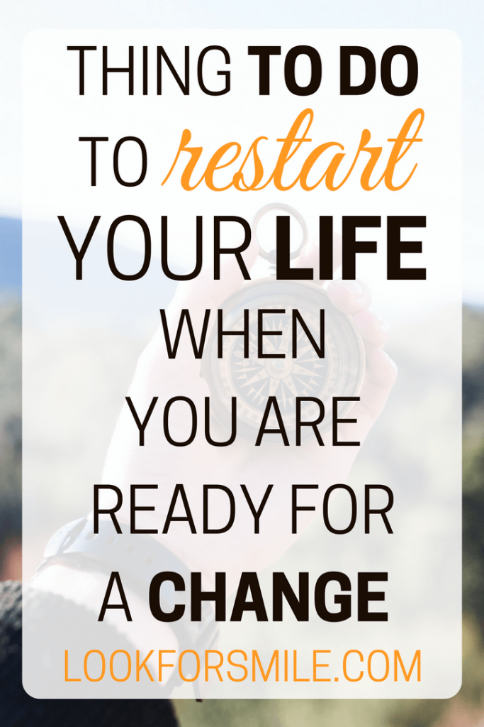how to restart life when ready for a change - blog - Lookforsmile.com
