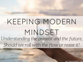 having flexible mind and keeping modern mindset - blog - Lookforsmile.com